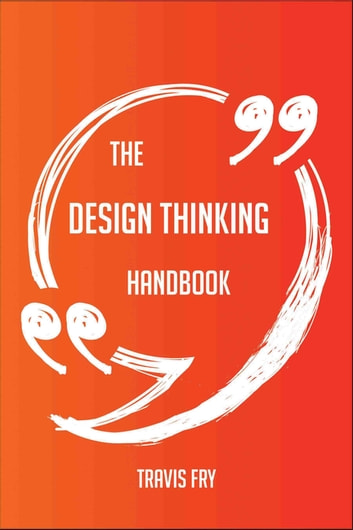 The Design Thinking Handbook - Everything You Need To Know About Design Thinking ebook by Travis Fry