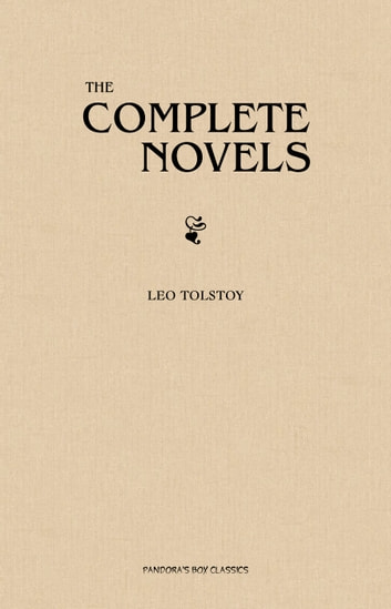 Leo Tolstoy: The Complete Novels ebook by Leo Tolstoy