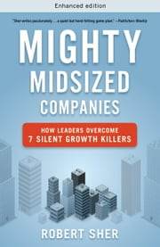 Mighty Midsized Companies - How Leaders Overcome 7 Silent Growth Killers ebook by Robert Sher
