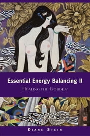 Essential Energy Balancing II - Healing the Goddess ebook by Diane Stein