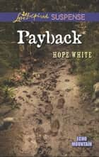 Payback (Mills & Boon Love Inspired Suspense) (Echo Mountain, Book 3) eBook by Hope White