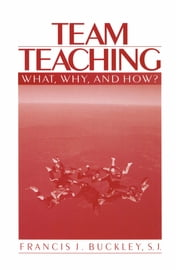 Team Teaching - What, Why, and How? ebook by Dr. Francis J. Buckley