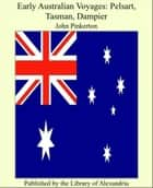 Early Australian Voyages: Pelsart, Tasman, Dampier ebook by John Pinkerton