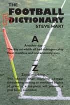The Football Fictionary ebook by Steve Hart