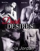 Dark Desires - Complete Collection ebook by Lucia Jordan