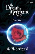 The Dream Merchant Saga: Book One, The Magic Crystal ebook by L.T. Suzuki