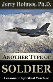 Another Type of Soldier ebook by Jerry Holmes, Ph.D.