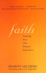 Faith - Trusting Your Own Deepest Experience ebook by Sharon Salzberg