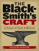 The Blacksmith's Craft - A Primer of Tools & Methods ebook by Charles McRaven