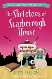 The Skeletons of Scarborough House - An absolutely hilarious cozy mystery ebook by Kitty French