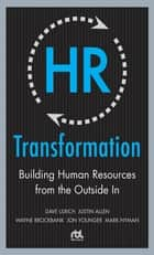 HR Transformation: Building Human Resources From the Outside In 電子書 by Dave Ulrich, Wayne Brockbank, Jon Younger,...