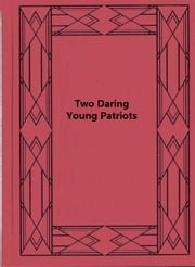 Two Daring Young Patriots or, Outwitting the Huns ebook by W. P. Shervill