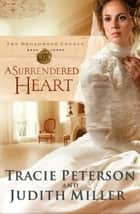 Surrendered Heart, A (The Broadmoor Legacy Book #3) ebook by Tracie Peterson,Judith Miller