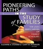 Pioneering Paths in the Study of Families ebook by Gary W Peterson,Suzanne Steinmetz