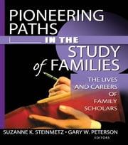 Pioneering Paths in the Study of Families - The Lives and Careers of Family Scholars ebook by Gary W Peterson,Suzanne Steinmetz