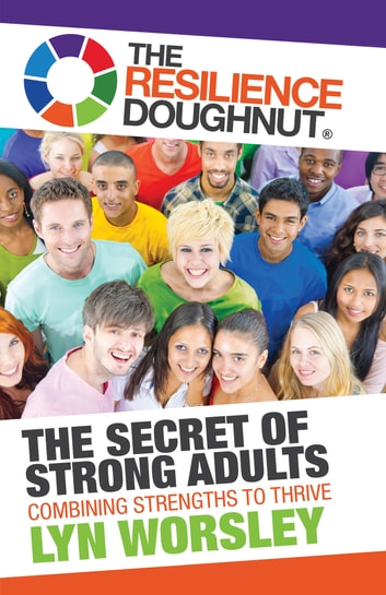 The Resilience Doughnut - The Secret of Strong Adults ebook by Lyn Worsley