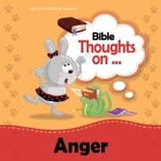 Bible Thoughts on Anger - Love does not easily become angry ebook by Agnes de Bezenac, Salem de Bezenac