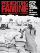 Preventing Famine - Policies and prospects for Africa ebook by Donald Curtis, Michael Hubbard, Andrew Shepherd