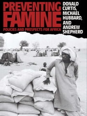 Preventing Famine - Policies and prospects for Africa ebook by Donald Curtis,Michael Hubbard,Andrew Shepherd