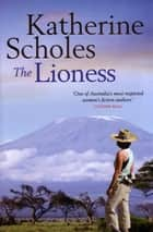 The Lioness ebook by Katherine Scholes