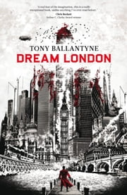 Dream London ebook by Tony Ballantyne