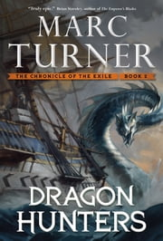 Dragon Hunters - The Chronicles of the Exile, Book Two ebook by Marc Turner