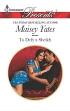 To Defy a Sheikh ebook by Maisey Yates