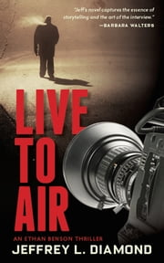 Live to Air - An Ethan Benson Thriller ebook by Jeffrey L. Diamond
