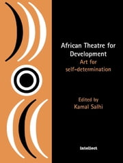 African Theatre for Development - Art for Self-determination ebook by Kamal Salhi