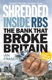 Shredded - Inside RBS: The Bank that Broke Britain ebook by Ian Fraser