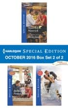 Harlequin Special Edition October 2016 Box Set 2 of 2 - Maverick vs. Maverick\Building the Perfect Daddy\A Wedding Worth Waiting For ebook by Shirley Jump, Brenda Harlen, Katie Meyer