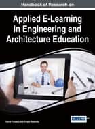 Handbook of Research on Applied E-Learning in Engineering and Architecture Education ebook by David Fonseca,Ernest Redondo