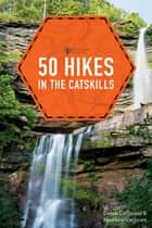 50 Hikes in the Catskills (First Edition) (Explorer's 50 Hikes) ebook by Derek Dellinger, Matthew Cathcart