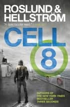 Cell 8 ebook by Anders Roslund, Borge Hellstrom, Kari Dickson