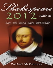 Shakespeare 2012 - Part III ebook by Cathal McCarron