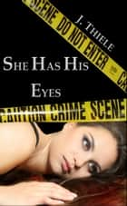 She Has His Eyes - Chronicles of Dt. Mike Burrows, #2 ebook by J. Thiele