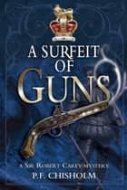 A Surfeit of Guns - A Sir Robert Carey Mystery ebook by P F Chisholm