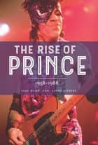 The Rise of Prince: 1958-1988 ebook by Alex Hahn, Laura Tiebert
