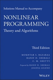 Solutions Manual to accompany Nonlinear Programming - Theory and Algorithms ebook by Mokhtar S. Bazaraa,Hanif D. Sherali,C. M. Shetty