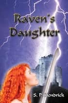 Raven's Daughter ebook by S. P. Hendrick