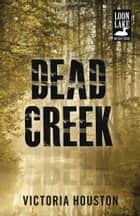 Dead Creek ebook by Victoria Houston
