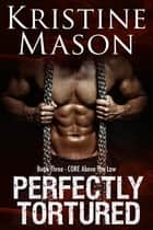 Perfectly Tortured ebook by Kristine Mason