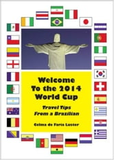 Welcome To The 2014 World Cup: Travel Tips From A Brazilian ebook by Celma Luster