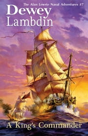 A King's Commander: The Alan Lewrie Naval Adventures #7 ebook by Lambdin, Dewey