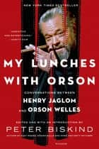 My Lunches with Orson ebook by Peter Biskind