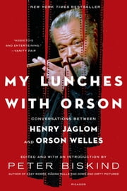 My Lunches with Orson - Conversations between Henry Jaglom and Orson Welles ebook by Peter Biskind