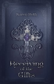 Receiving of the Gifts ebook by Karen Beth