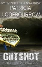 Gutshot: The Catastrophe ebook by Patricia Loofbourrow