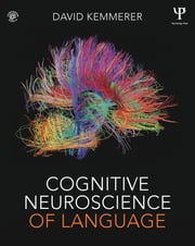 Cognitive Neuroscience of Language ebook by David Kemmerer