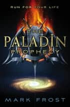 The Paladin Prophecy - Book One ebook by Mark Frost